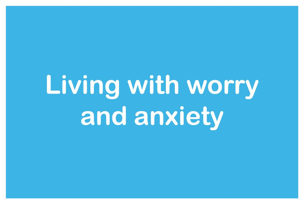 Living with worry and anxiety button